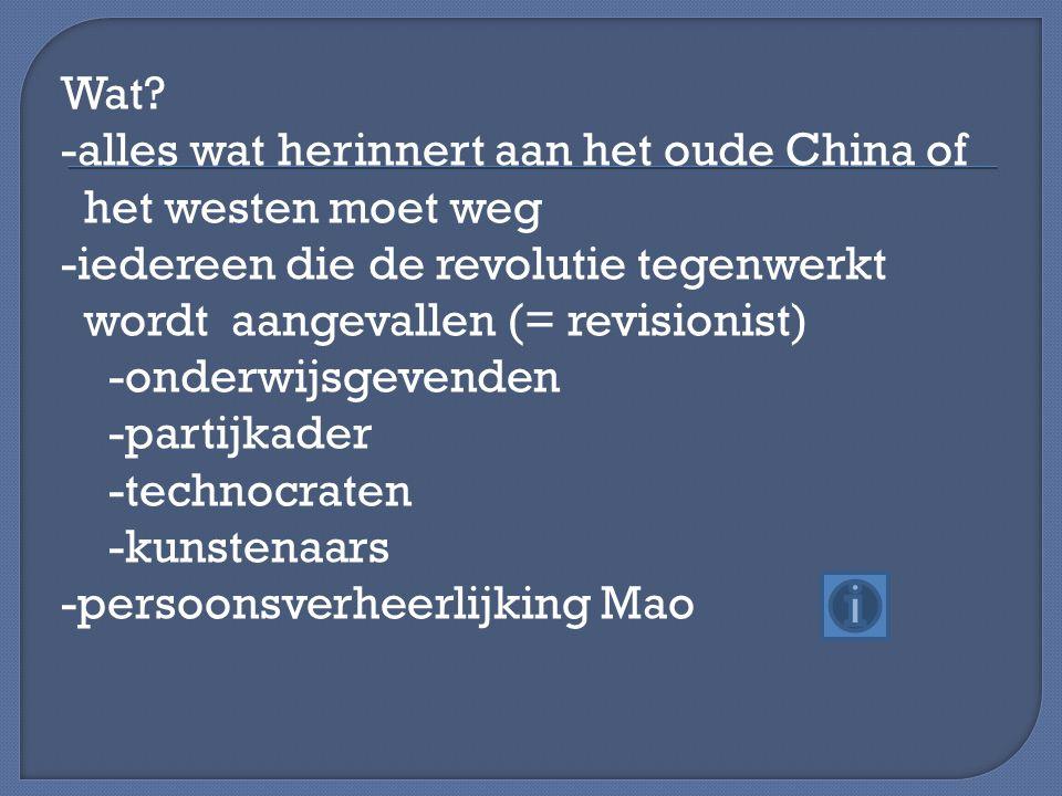 Wat? -alles wat herinnert aan het oude China of het westen moet weg -iedereen die de revolutie tegenwerkt wordt aangevallen (= revisionist) -onderwijs