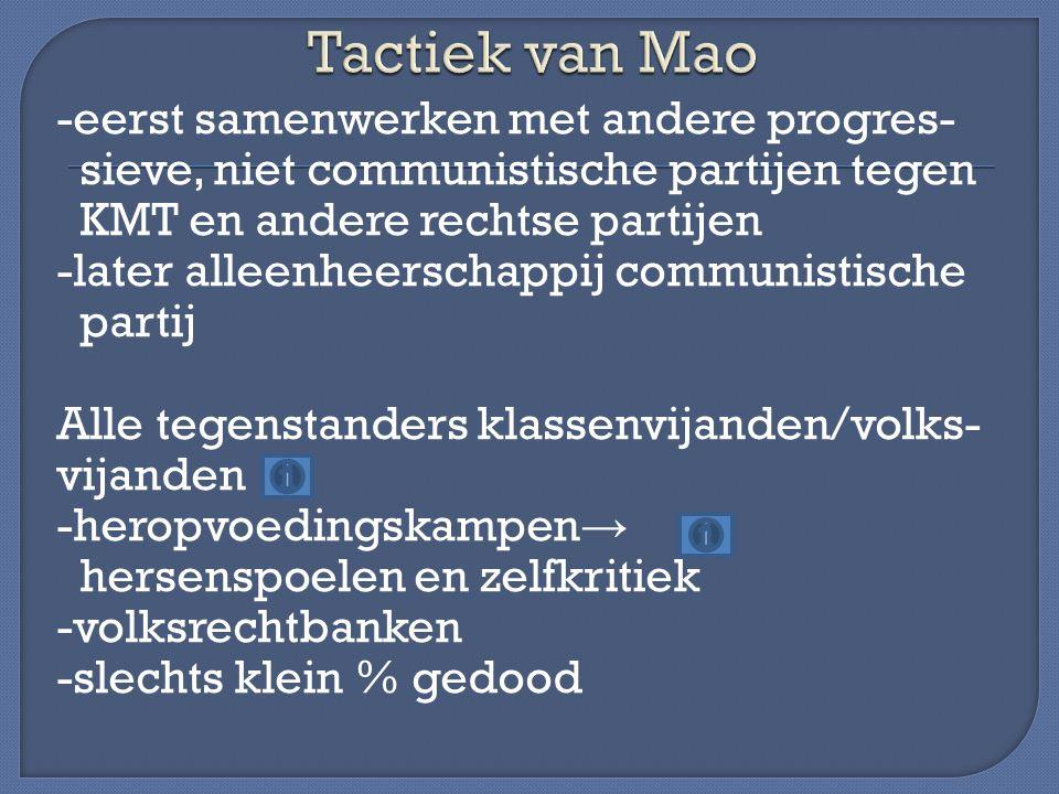 -eerst samenwerken met andere progres- sieve, niet communistische partijen tegen KMT en andere rechtse partijen -later alleenheerschappij communistisc