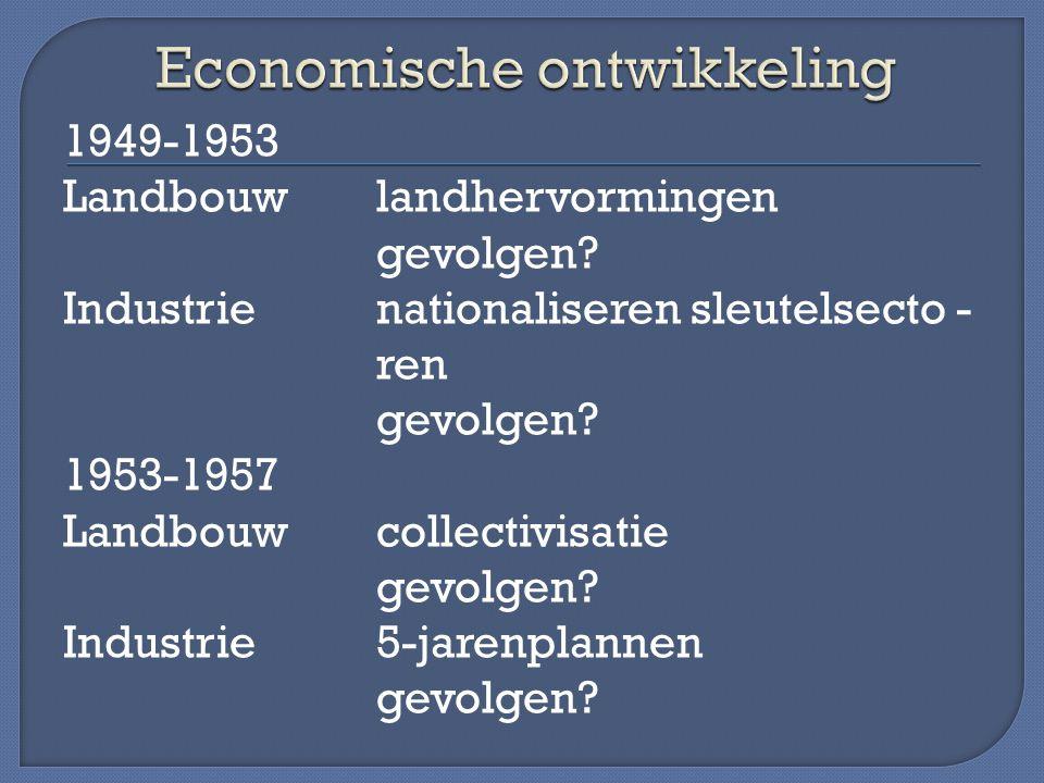 1949-1953 Landbouwlandhervormingen gevolgen? Industrienationaliseren sleutelsecto - ren gevolgen? 1953-1957 Landbouwcollectivisatie gevolgen? Industri