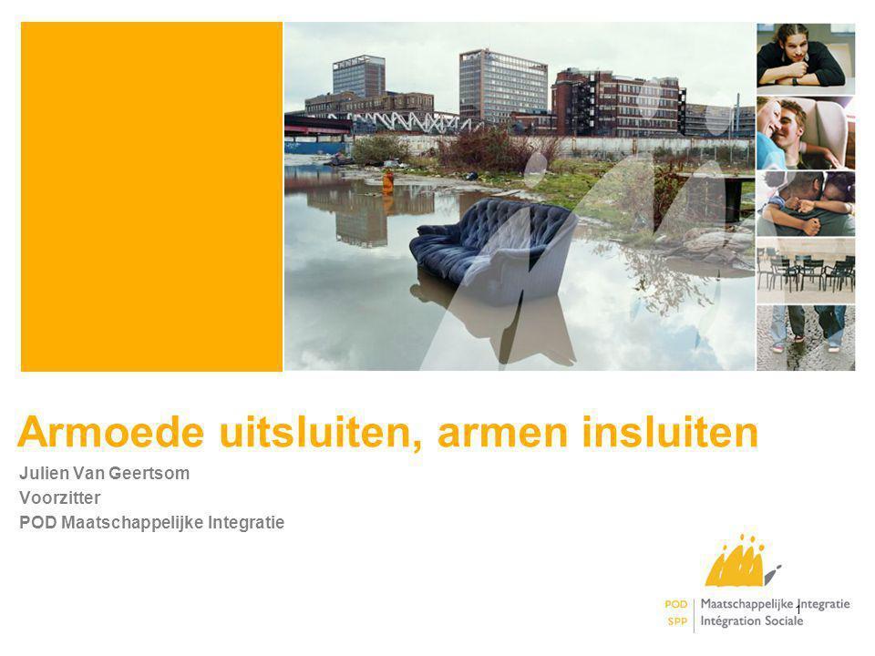 Armoede uitsluiten, armen insluiten Julien Van Geertsom Voorzitter POD Maatschappelijke Integratie 1