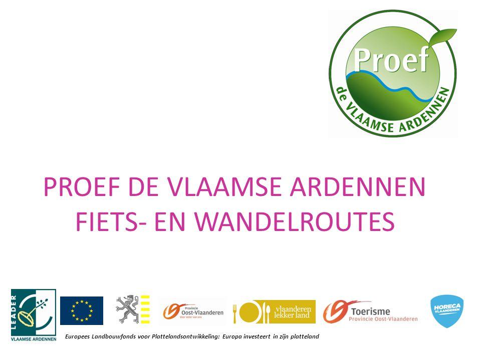 PROEF DE VLAAMSE ARDENNEN FIETS- EN WANDELROUTES Europees Landbouwfonds voor Plattelandsontwikkeling: Europa investeert in zijn platteland