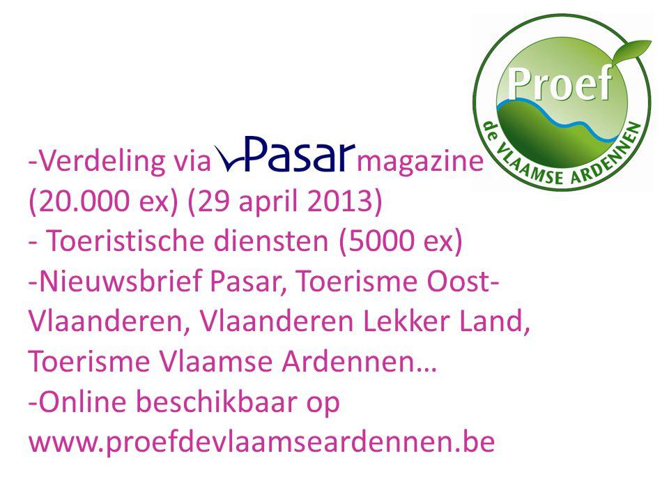 -Verdeling via magazine (20.000 ex) (29 april 2013) - Toeristische diensten (5000 ex) -Nieuwsbrief Pasar, Toerisme Oost- Vlaanderen, Vlaanderen Lekker Land, Toerisme Vlaamse Ardennen… -Online beschikbaar op www.proefdevlaamseardennen.be