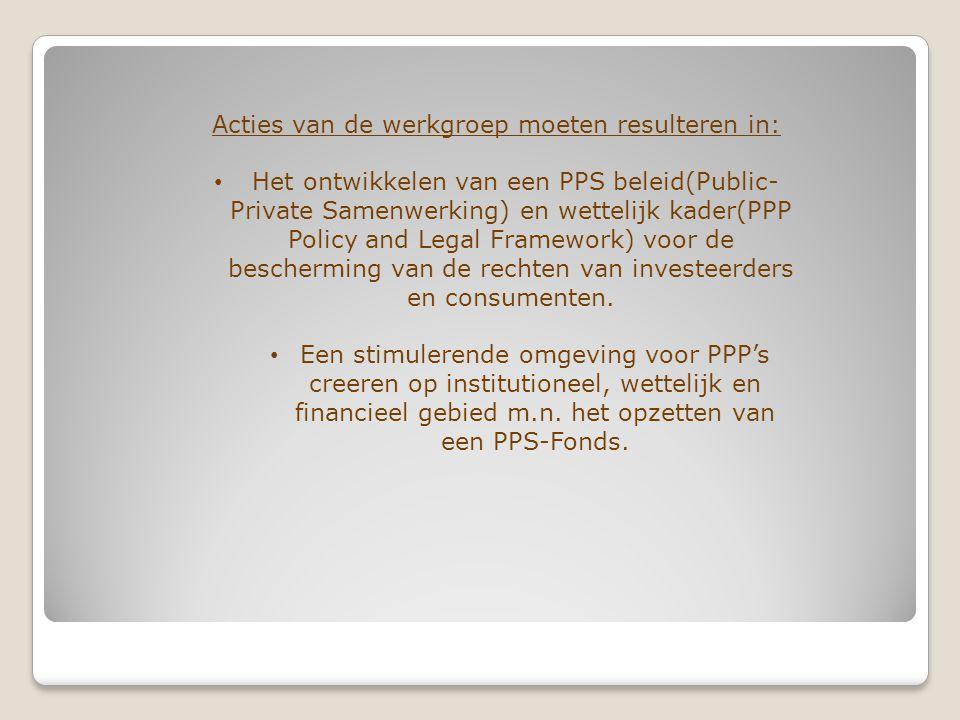 Acties van de werkgroep moeten resulteren in: Het ontwikkelen van een PPS beleid(Public- Private Samenwerking) en wettelijk kader(PPP Policy and Legal Framework) voor de bescherming van de rechten van investeerders en consumenten.