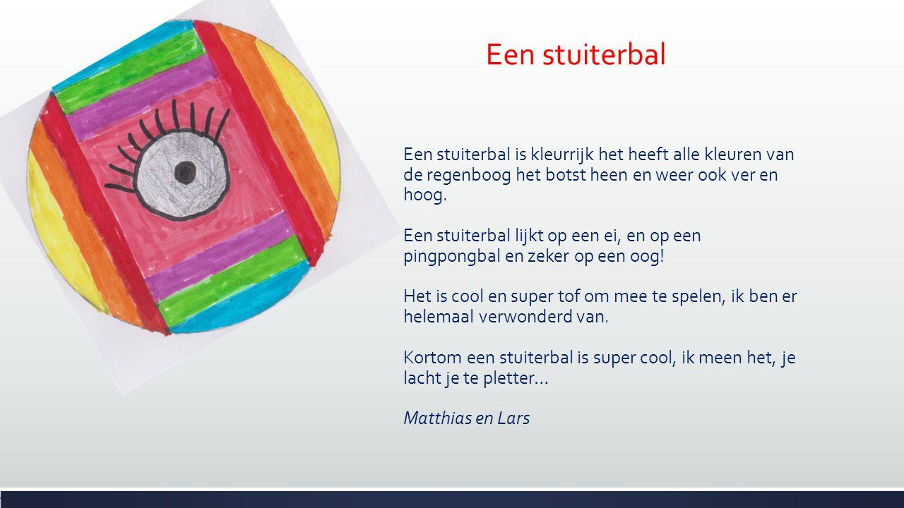 Een stuiterbal Een stuiterbal is kleurrijk het heeft alle kleuren van de regenboog het botst heen en weer ook ver en hoog. Een stuiterbal lijkt op een