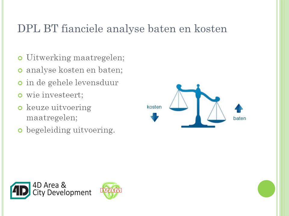 DPL BT fianciele analyse baten en kosten Uitwerking maatregelen; analyse kosten en baten; in de gehele levensduur wie investeert; keuze uitvoering maatregelen; begeleiding uitvoering.