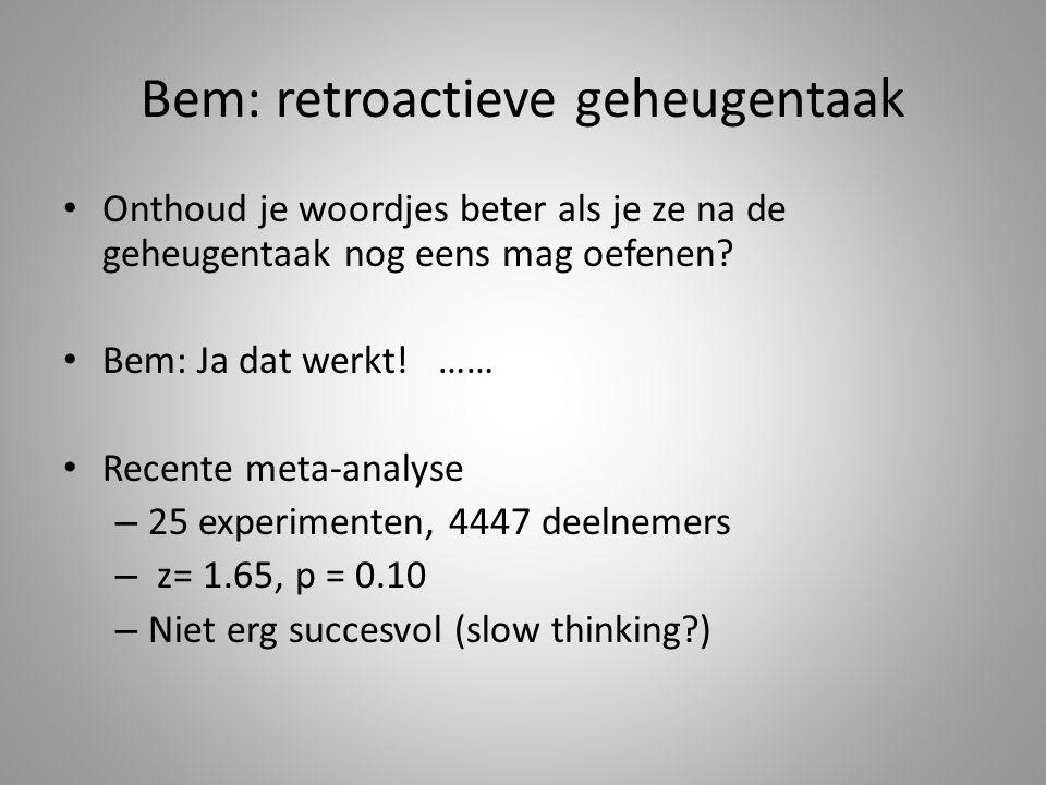 Bem: retroactieve geheugentaak Onthoud je woordjes beter als je ze na de geheugentaak nog eens mag oefenen? Bem: Ja dat werkt! …… Recente meta-analyse