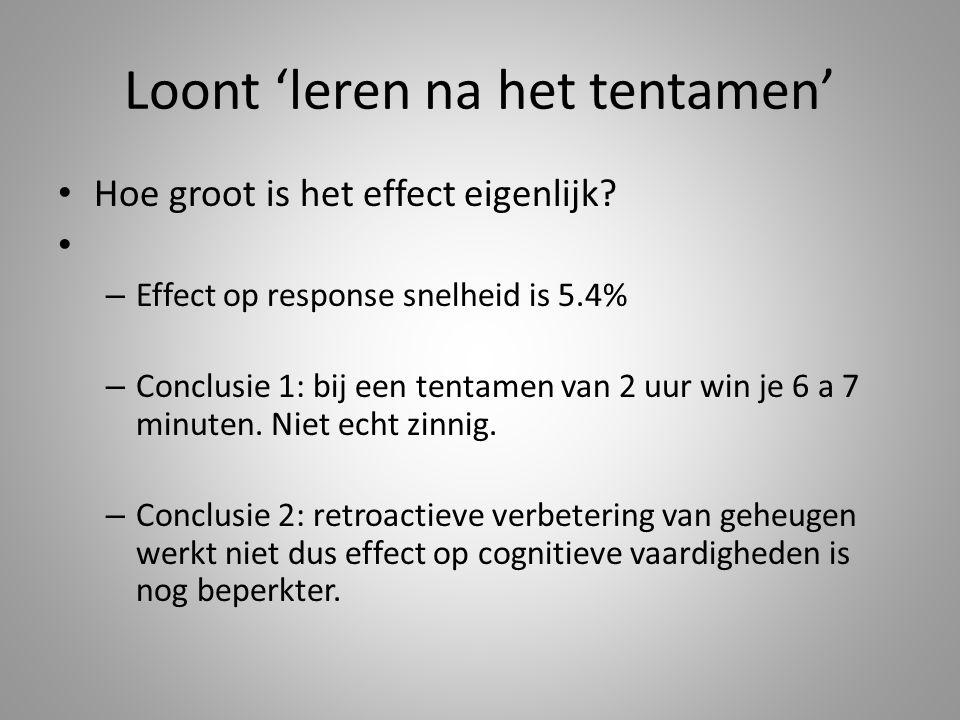 Loont 'leren na het tentamen' Hoe groot is het effect eigenlijk? – Effect op response snelheid is 5.4% – Conclusie 1: bij een tentamen van 2 uur win j