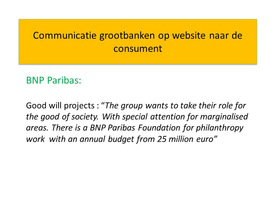 Communicatie grootbanken op website naar de consument BNP Paribas: Good will projects : The group wants to take their role for the good of society.