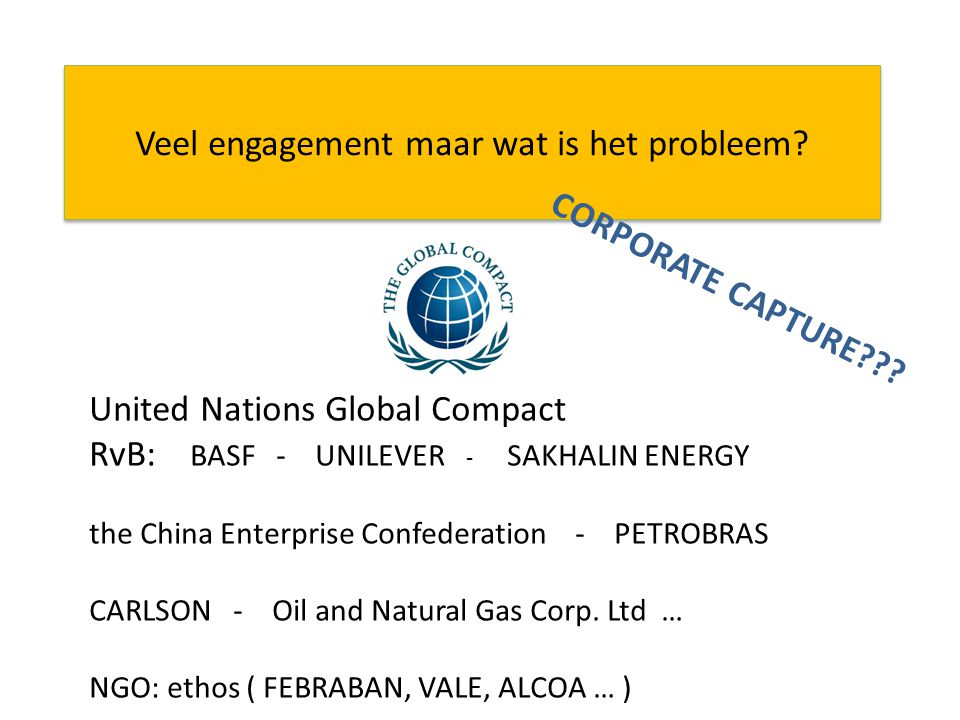 Veel engagement maar wat is het probleem? United Nations Global Compact RvB: BASF - UNILEVER - SAKHALIN ENERGY the China Enterprise Confederation - PE