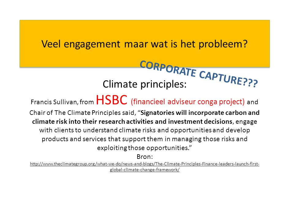 Veel engagement maar wat is het probleem? Climate principles: Francis Sullivan, from HSBC (financieel adviseur conga project) and Chair of The Climate