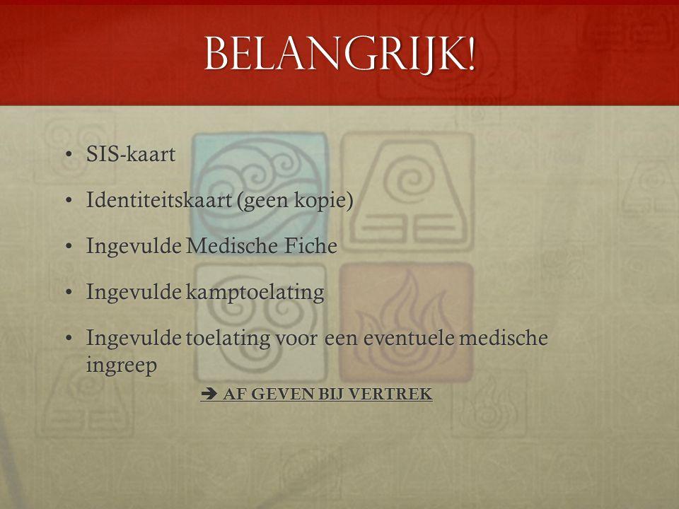 Belangrijk! SIS-kaartSIS-kaart Identiteitskaart (geen kopie)Identiteitskaart (geen kopie) Ingevulde Medische FicheIngevulde Medische Fiche Ingevulde k