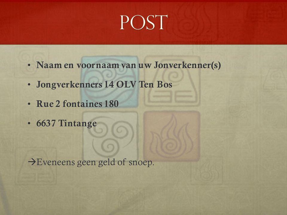 Post Naam en voornaam van uw Jonverkenner(s) Naam en voornaam van uw Jonverkenner(s) Jongverkenners 14 OLV Ten Bos Jongverkenners 14 OLV Ten Bos Rue 2