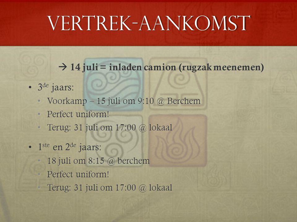 Vertrek-Aankomst  14 juli = inladen camion (rugzak meenemen) 3 de jaars:3 de jaars: Voorkamp – 15 juli om 9:10 @ BerchemVoorkamp – 15 juli om 9:10 @