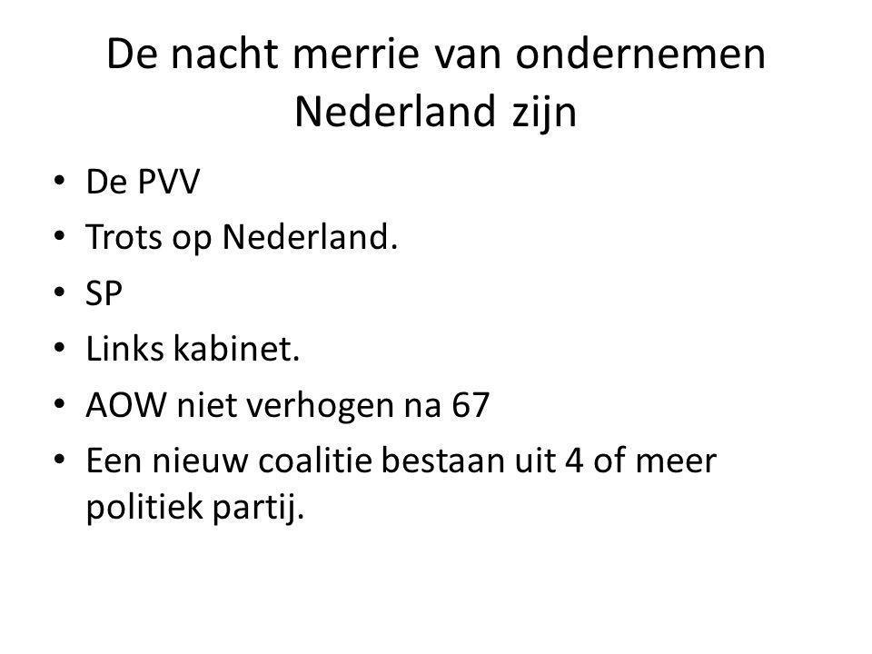 De nacht merrie van ondernemen Nederland zijn De PVV Trots op Nederland.