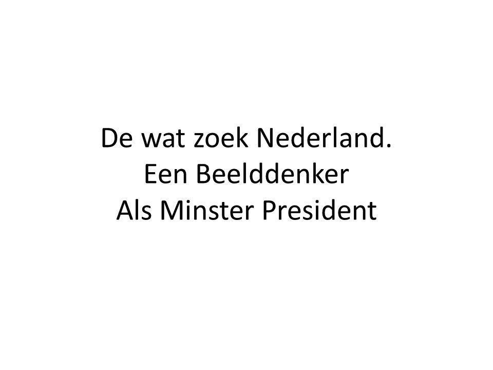 De wat zoek Nederland. Een Beelddenker Als Minster President