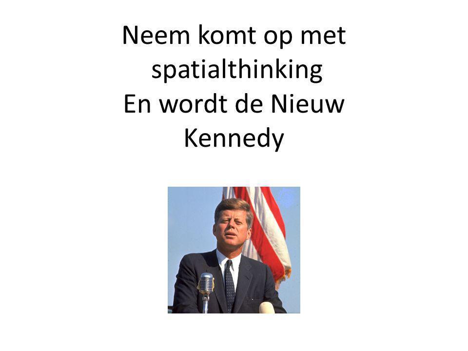 Neem komt op met spatialthinking En wordt de Nieuw Kennedy