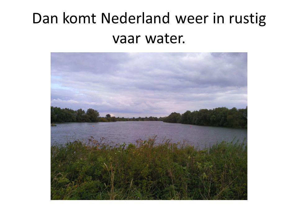 Dan komt Nederland weer in rustig vaar water.