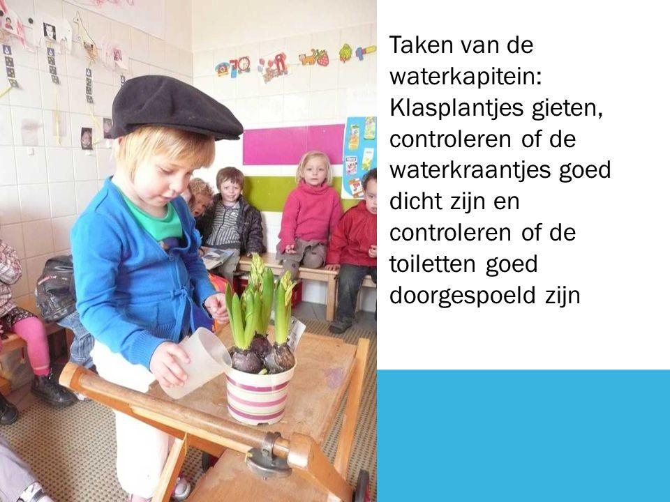 Taken van de waterkapitein: Klasplantjes gieten, controleren of de waterkraantjes goed dicht zijn en controleren of de toiletten goed doorgespoeld zijn