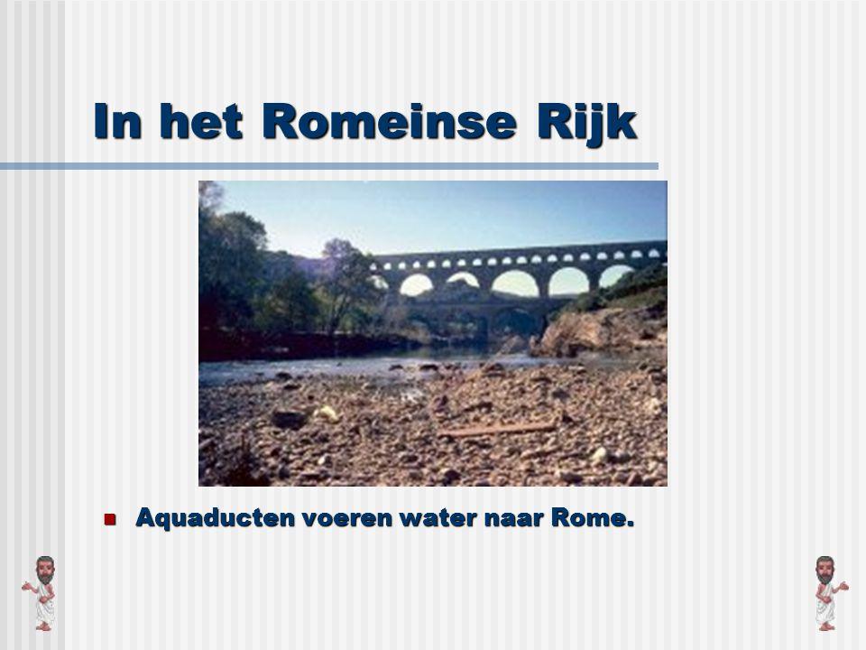 In het Romeinse Rijk Aquaducten voeren water naar Rome.