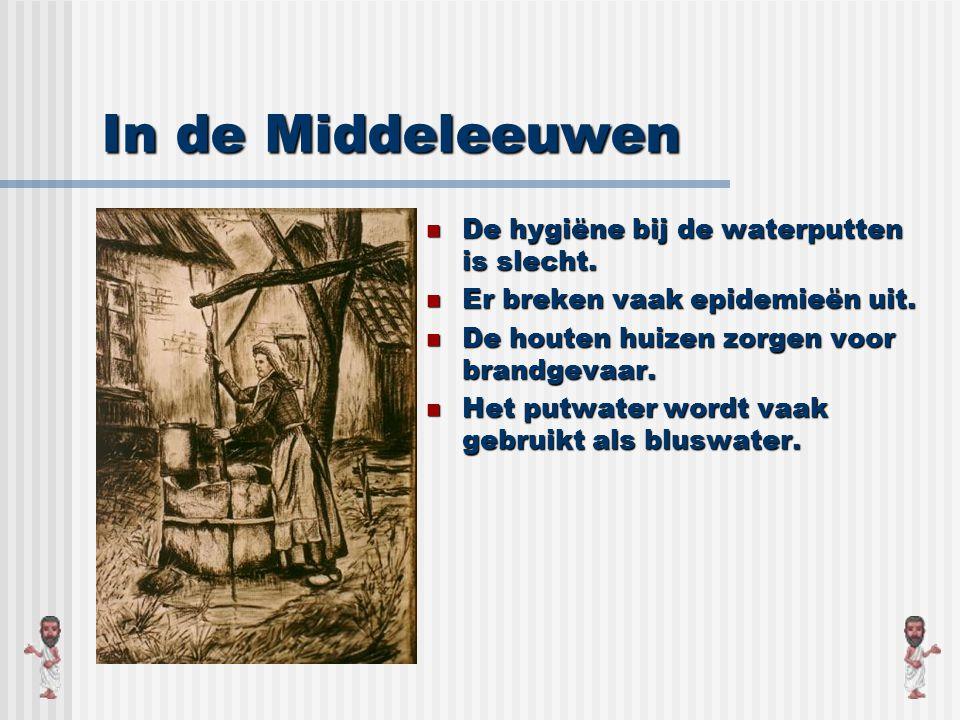 In de Middeleeuwen In de Middeleeuwen moeten mensen water ophalen uit waterputten.