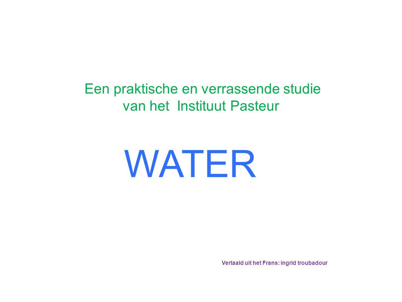 WATER Een praktische en verrassende studie van het Instituut Pasteur Vertaald uit het Frans: ingrid troubadour