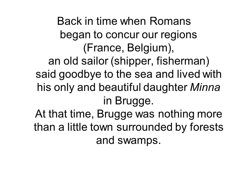 Back in time when Romans began to concur our regions (France, Belgium), an old sailor (shipper, fisherman) said goodbye to the sea and lived with his