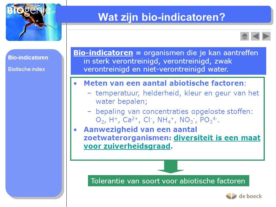 Wat zijn bio-indicatoren? Bio-indicatoren = organismen die je kan aantreffen in sterk verontreinigd, verontreinigd, zwak verontreinigd en niet-verontr