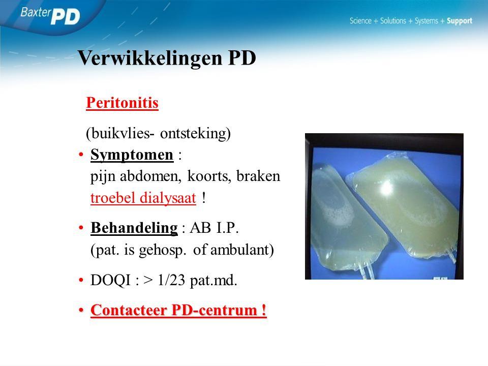 Peritonitis (buikvlies- ontsteking) Symptomen : pijn abdomen, koorts, braken troebel dialysaat ! Behandeling : AB I.P. (pat. is gehosp. of ambulant) D
