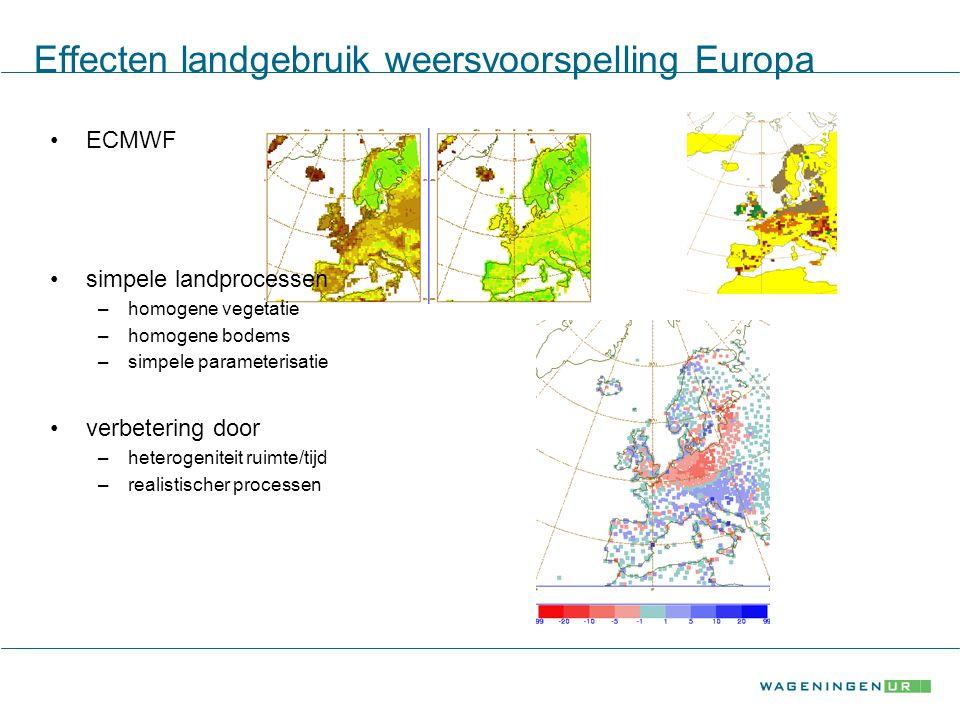 Effecten landgebruik weersvoorspelling Europa ECMWF simpele landprocessen –homogene vegetatie –homogene bodems –simpele parameterisatie verbetering door –heterogeniteit ruimte/tijd –realistischer processen