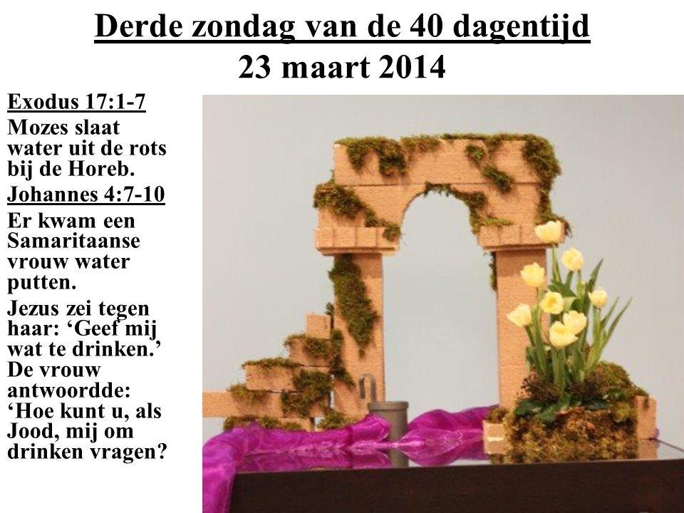 Derde zondag van de 40 dagentijd 23 maart 2014 Exodus 17:1-7 Mozes slaat water uit de rots bij de Horeb.