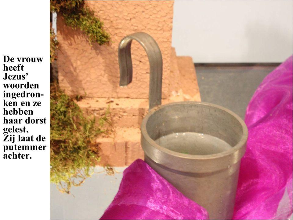 De vrouw heeft Jezus' woorden ingedron- ken en ze hebben haar dorst gelest.