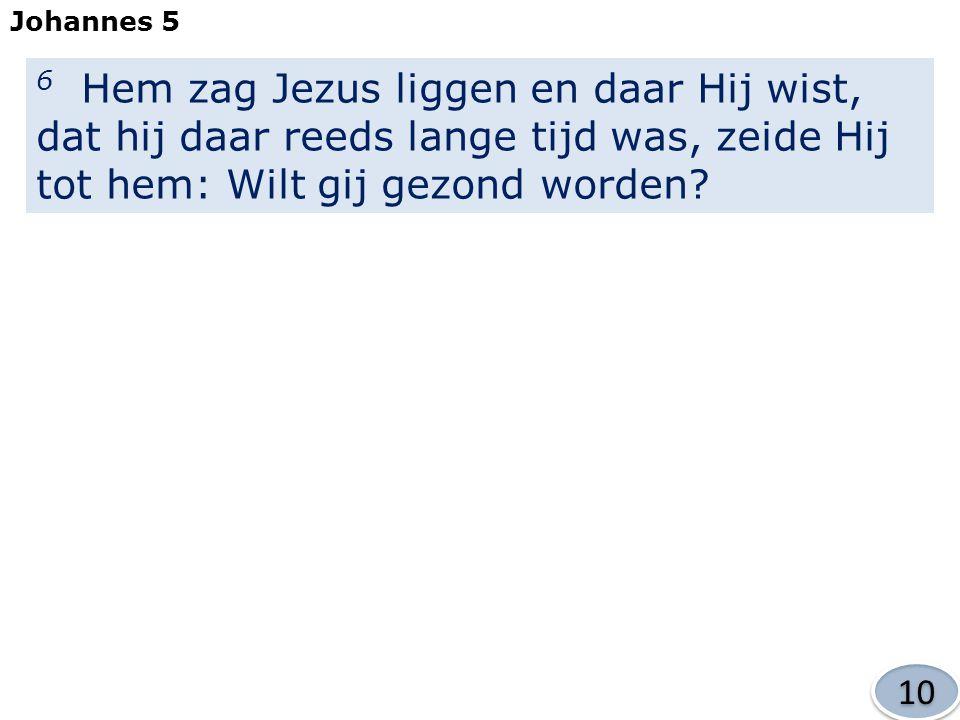 6 Hem zag Jezus liggen en daar Hij wist, dat hij daar reeds lange tijd was, zeide Hij tot hem: Wilt gij gezond worden.