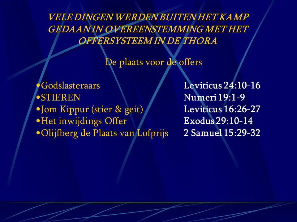 VELE DINGEN WERDEN BUITEN HET KAMP GEDAAN IN OVEREENSTEMMING MET HET OFFERSYSTEEM IN DE THORA De plaats voor de offers Godslasteraars Leviticus 24:10-