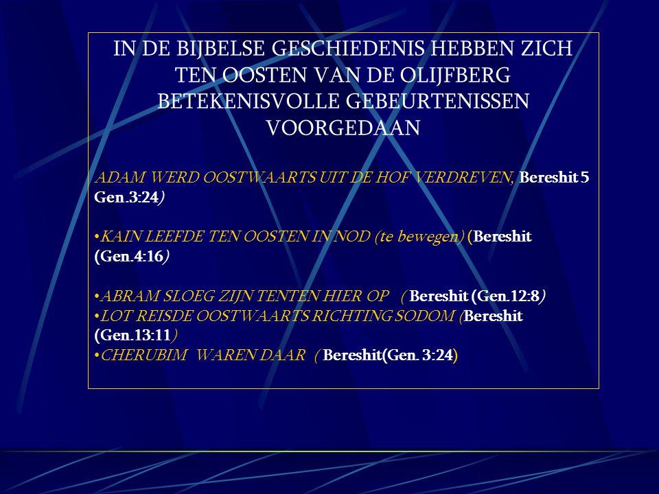 IN DE BIJBELSE GESCHIEDENIS HEBBEN ZICH TEN OOSTEN VAN DE OLIJFBERG BETEKENISVOLLE GEBEURTENISSEN VOORGEDAAN ADAM WERD OOSTWAARTS UIT DE HOF VERDREVEN