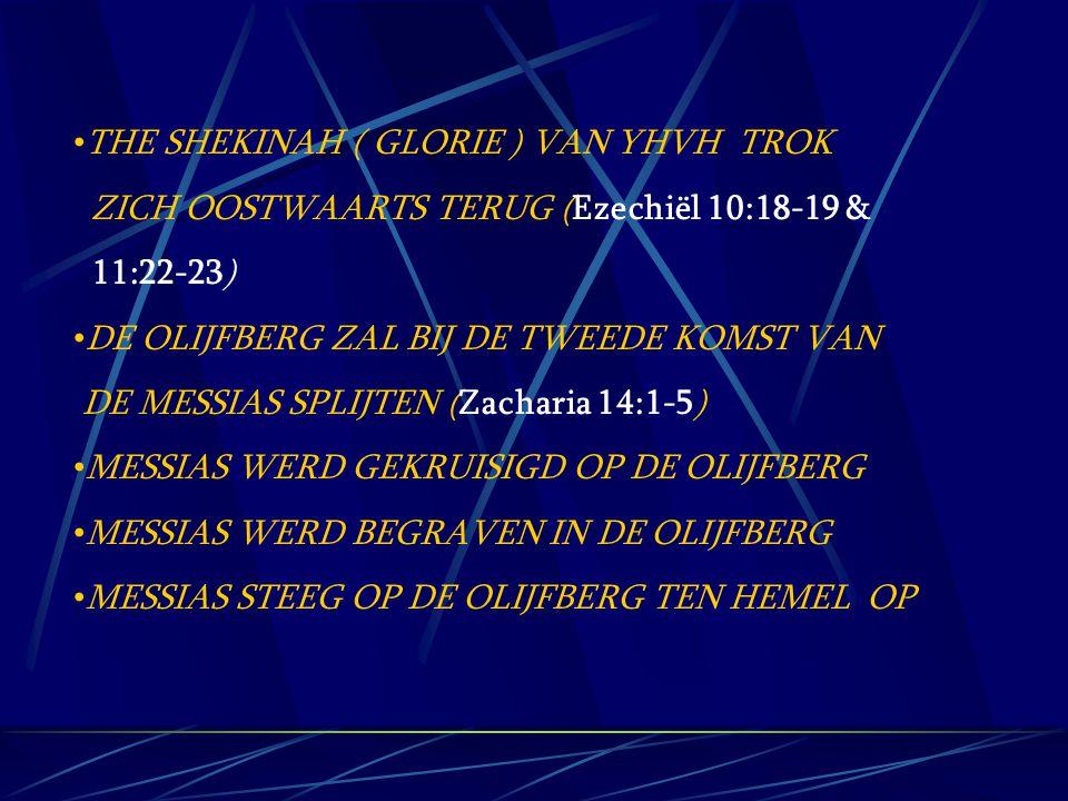 THE SHEKINAH ( GLORIE ) VAN YHVH TROK ZICH OOSTWAARTS TERUG (Ezechiël 10:18-19 & 11:22-23) DE OLIJFBERG ZAL BIJ DE TWEEDE KOMST VAN DE MESSIAS SPLIJTE