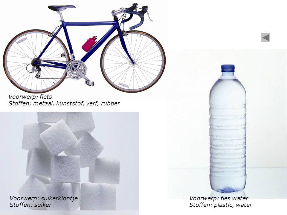 Voorwerp: fiets Stoffen: metaal, kunststof, verf, rubber Voorwerp: fles water Stoffen: plastic, water Voorwerp: suikerklontje Stoffen: suiker