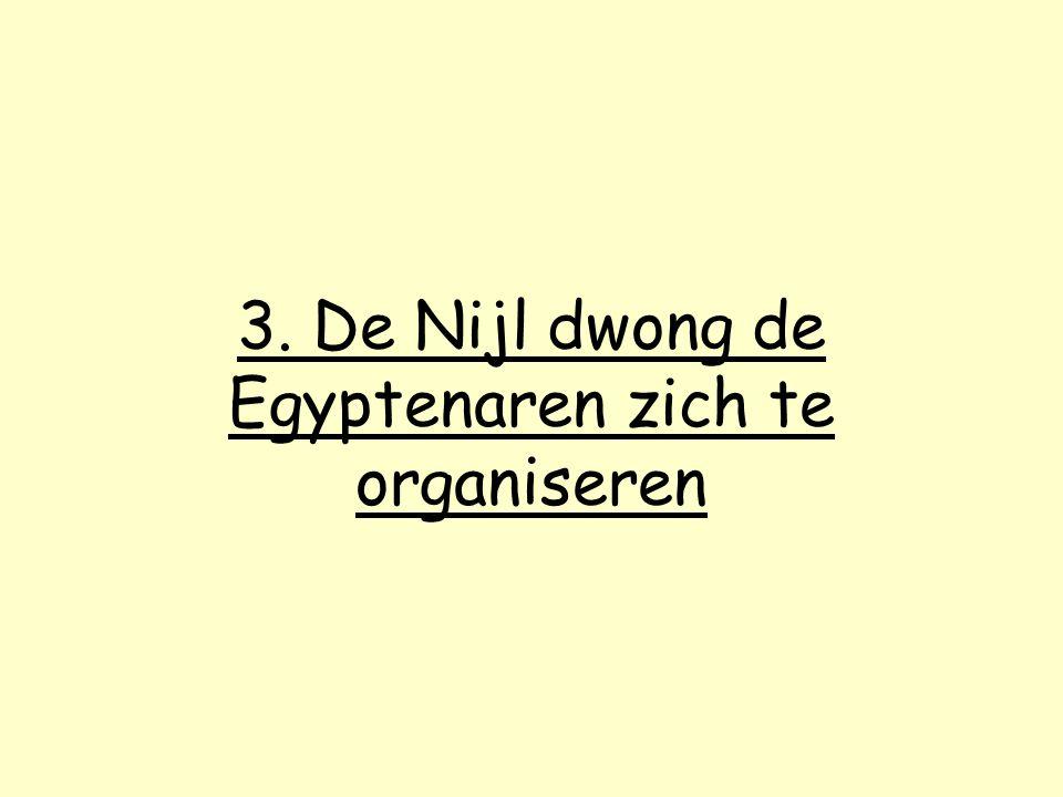 3. De Nijl dwong de Egyptenaren zich te organiseren