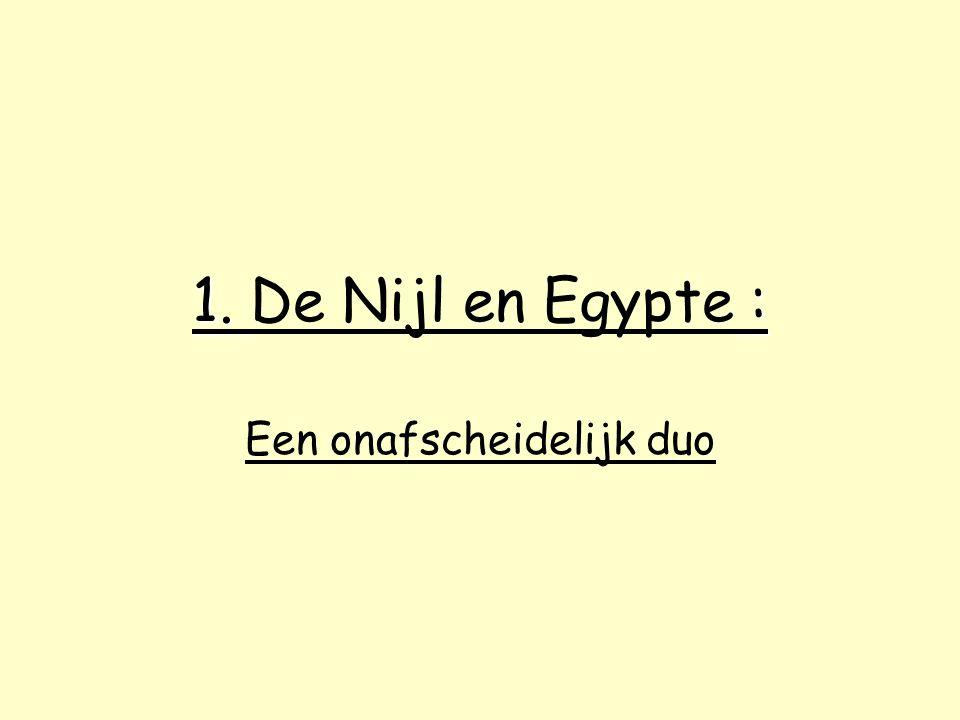 1. : 1. De Nijl en Egypte : Een onafscheidelijk duo