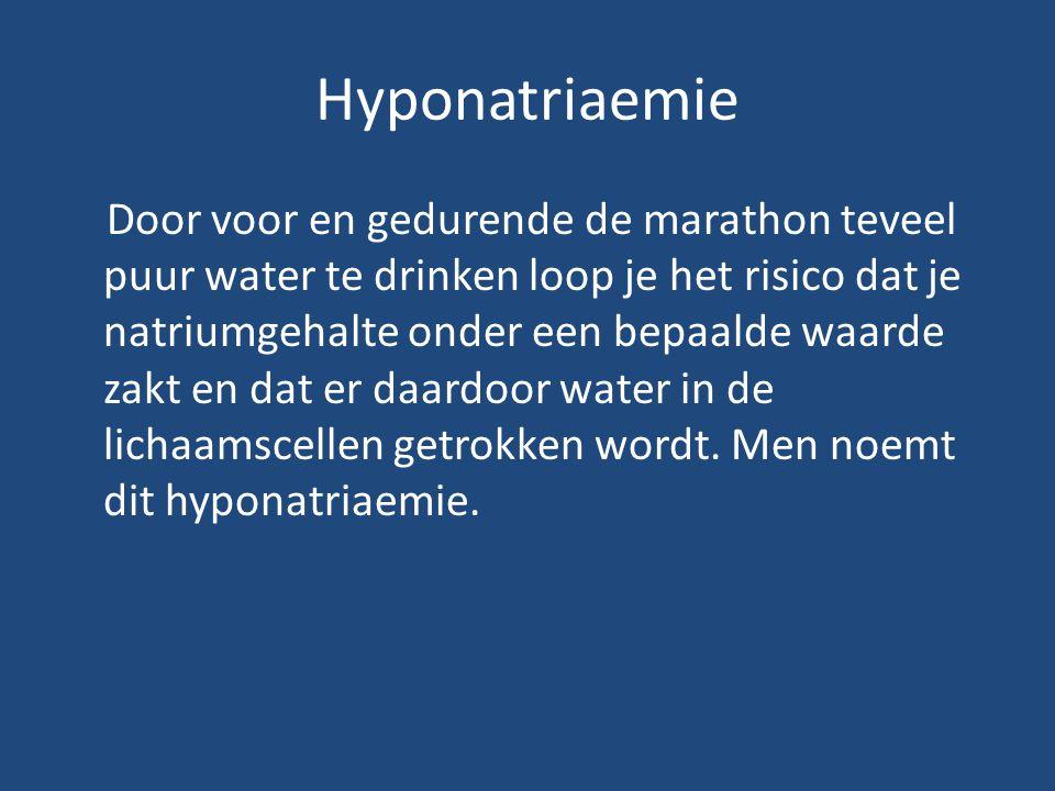Hyponatriaemie Door voor en gedurende de marathon teveel puur water te drinken loop je het risico dat je natriumgehalte onder een bepaalde waarde zakt en dat er daardoor water in de lichaamscellen getrokken wordt.