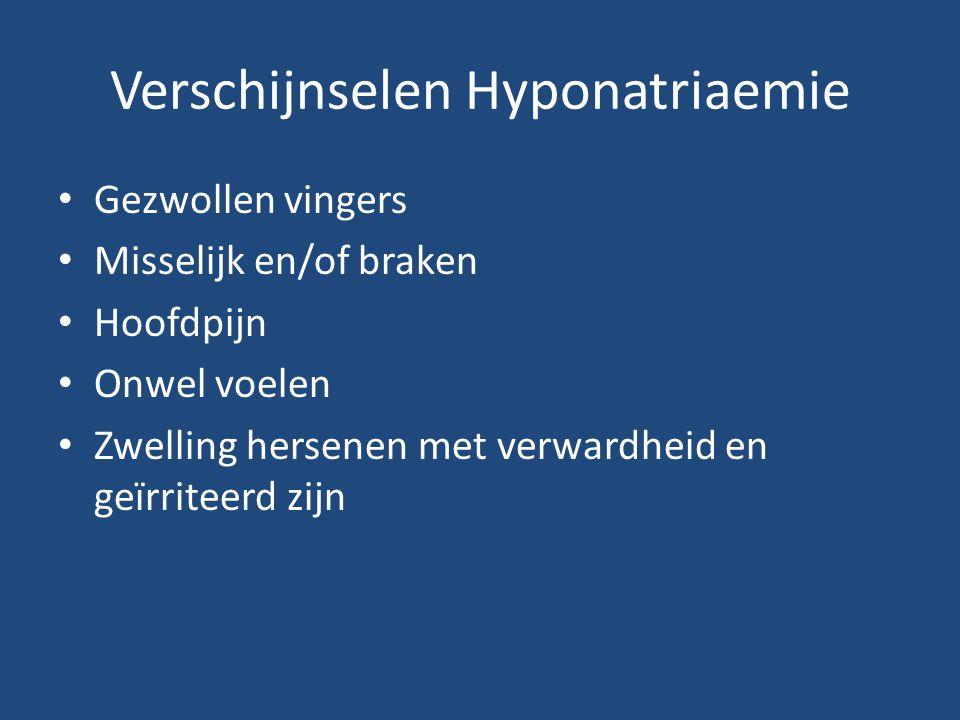 Verschijnselen Hyponatriaemie Gezwollen vingers Misselijk en/of braken Hoofdpijn Onwel voelen Zwelling hersenen met verwardheid en geïrriteerd zijn