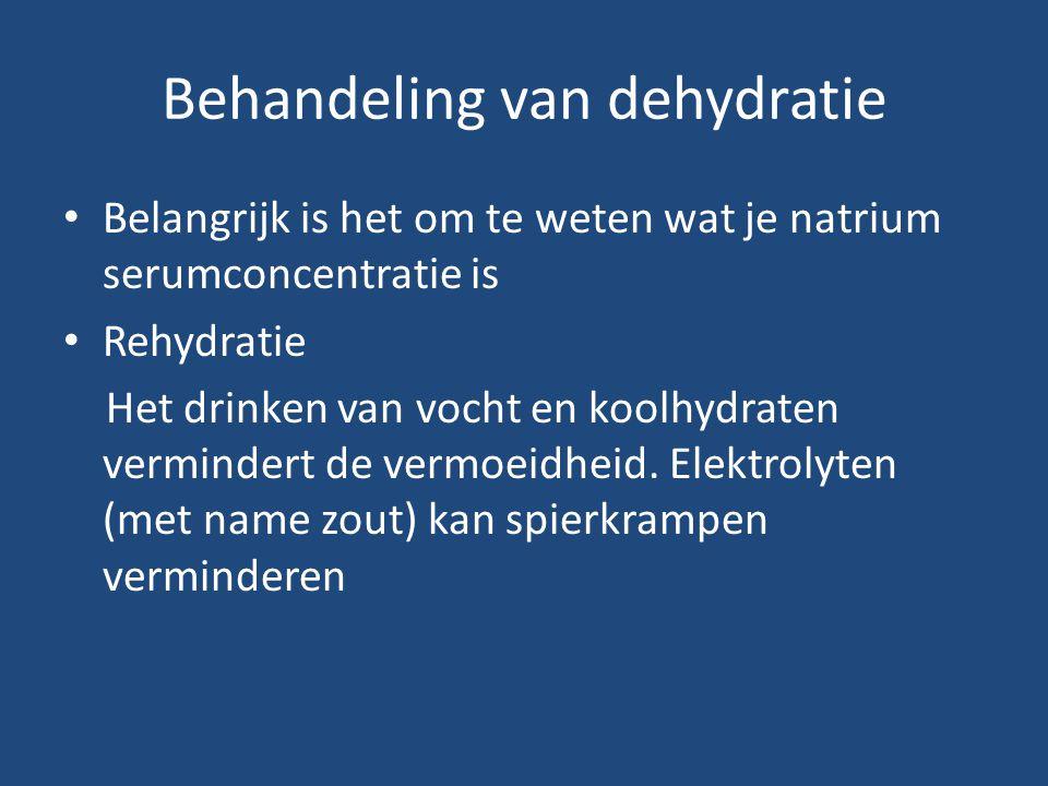 Behandeling van dehydratie Belangrijk is het om te weten wat je natrium serumconcentratie is Rehydratie Het drinken van vocht en koolhydraten verminde