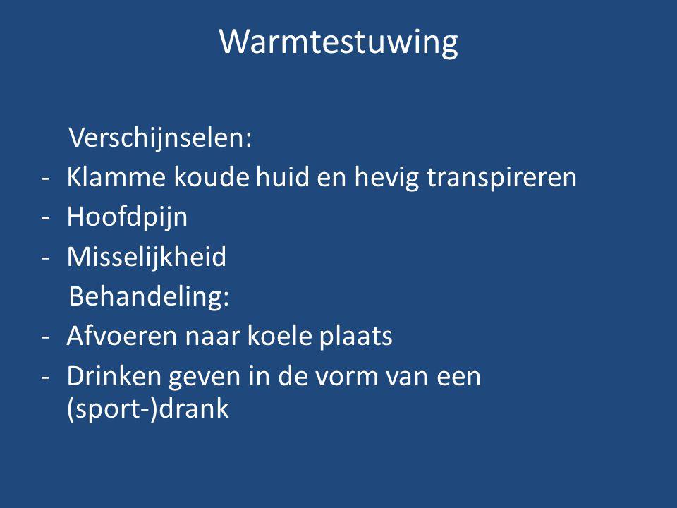 Warmtestuwing Verschijnselen: -Klamme koude huid en hevig transpireren -Hoofdpijn -Misselijkheid Behandeling: -Afvoeren naar koele plaats -Drinken gev