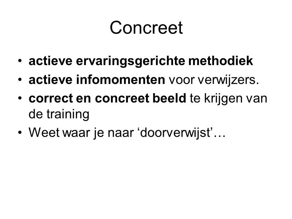 Concreet actieve ervaringsgerichte methodiek actieve infomomenten voor verwijzers.