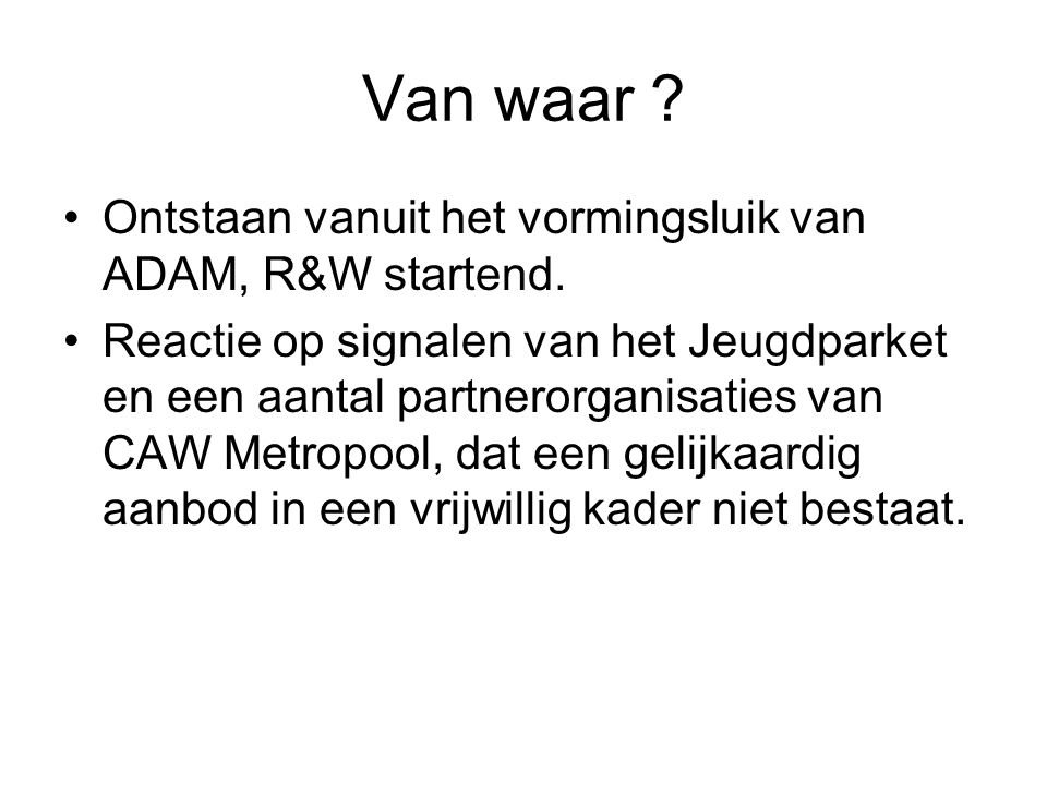 Van waar . Ontstaan vanuit het vormingsluik van ADAM, R&W startend.