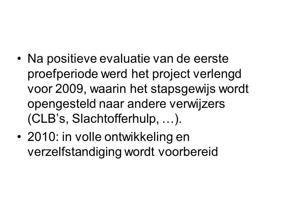 Na positieve evaluatie van de eerste proefperiode werd het project verlengd voor 2009, waarin het stapsgewijs wordt opengesteld naar andere verwijzers (CLB's, Slachtofferhulp, …).