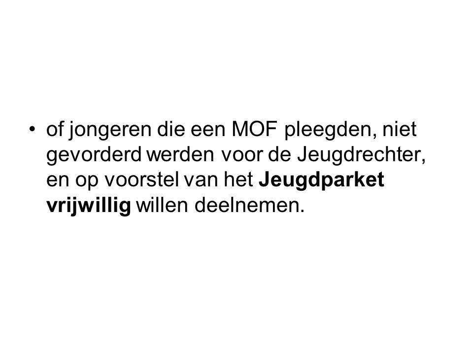 of jongeren die een MOF pleegden, niet gevorderd werden voor de Jeugdrechter, en op voorstel van het Jeugdparket vrijwillig willen deelnemen.