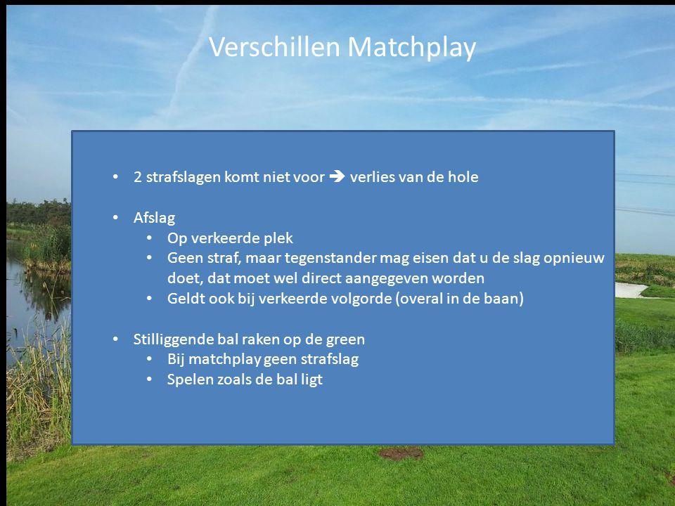 Verschillen Matchplay 2 strafslagen komt niet voor  verlies van de hole Afslag Op verkeerde plek Geen straf, maar tegenstander mag eisen dat u de sla