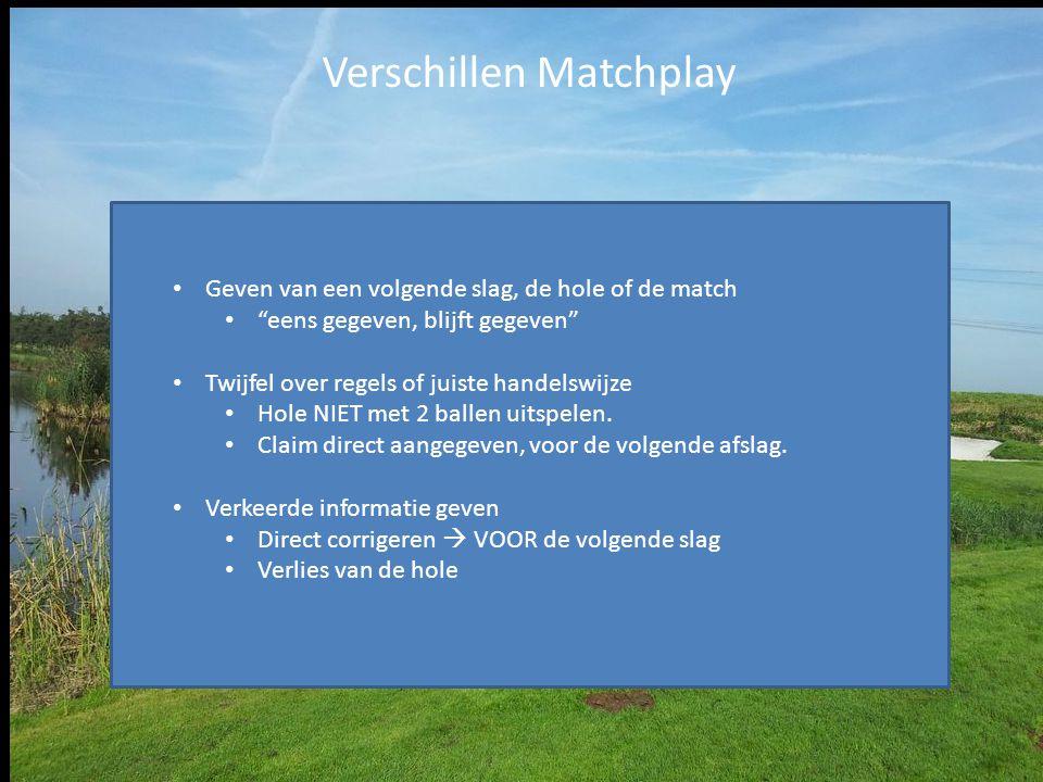 """Verschillen Matchplay Geven van een volgende slag, de hole of de match """"eens gegeven, blijft gegeven"""" Twijfel over regels of juiste handelswijze Hole"""