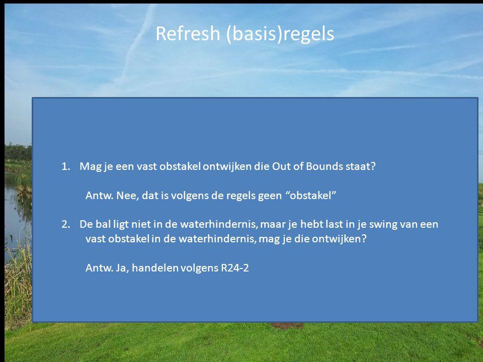 """Refresh (basis)regels 5 1.Mag je een vast obstakel ontwijken die Out of Bounds staat? Antw. Nee, dat is volgens de regels geen """"obstakel"""" 2.De bal lig"""