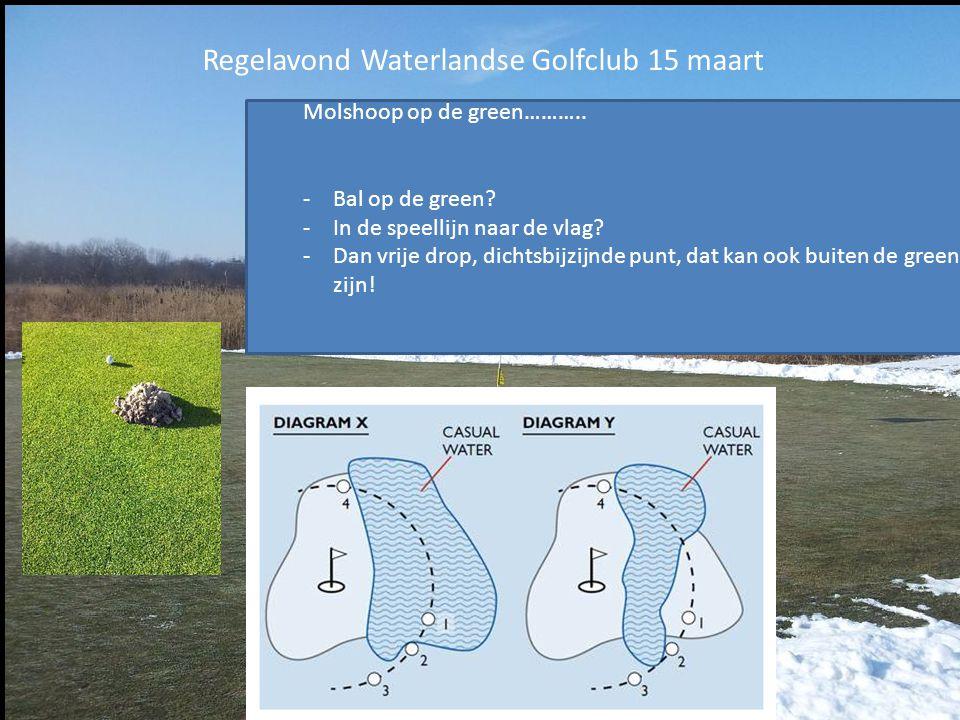 Regelavond Waterlandse Golfclub 15 maart Molshoop op de green……….. -Bal op de green? -In de speellijn naar de vlag? -Dan vrije drop, dichtsbijzijnde p